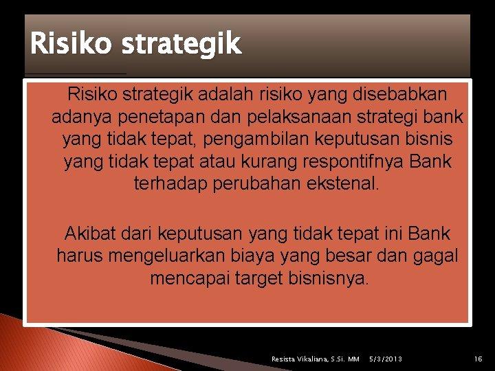 Risiko strategik � Risiko strategik adalah risiko yang disebabkan adanya penetapan dan pelaksanaan strategi