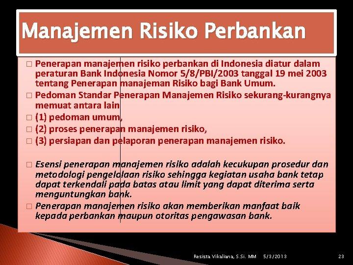 Manajemen Risiko Perbankan Penerapan manajemen risiko perbankan di Indonesia diatur dalam peraturan Bank Indonesia