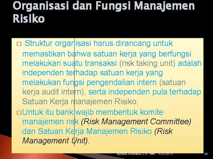 Organisasi dan Fungsi Manajemen Risiko Struktur organisasi harus dirancang untuk memastikan bahwa satuan kerja