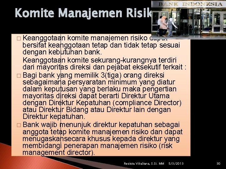 Komite Manajemen Risiko � Keanggotaan komite manajemen risiko dapat bersifat keanggotaan tetap dan tidak