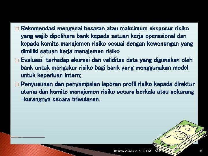 Rekomendasi mengenai besaran atau maksimum eksposur risiko yang wajib dipelihara bank kepada satuan kerja