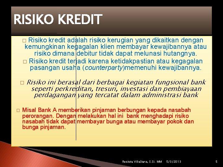 RISIKO KREDIT Risiko kredit adalah risiko kerugian yang dikaitkan dengan kemungkinan kegagalan klien membayar