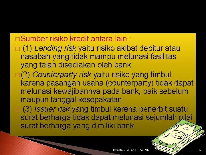 � Sumber risiko kredit antara lain : � (1) Lending risk yaitu risiko akibat