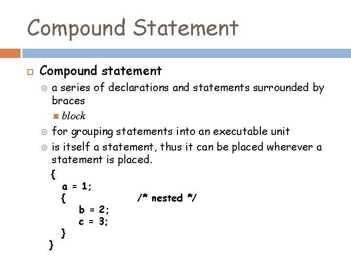 Compound Statement Compound statement a series of declarations and statements surrounded by braces block