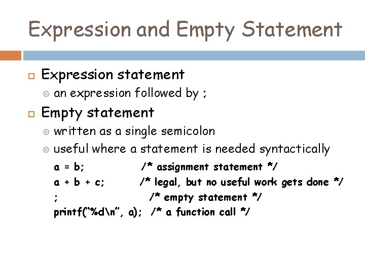 Expression and Empty Statement Expression statement an expression followed by ; Empty statement written