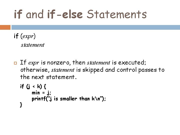 if and if-else Statements if (expr) statement If expr is nonzero, then statement is