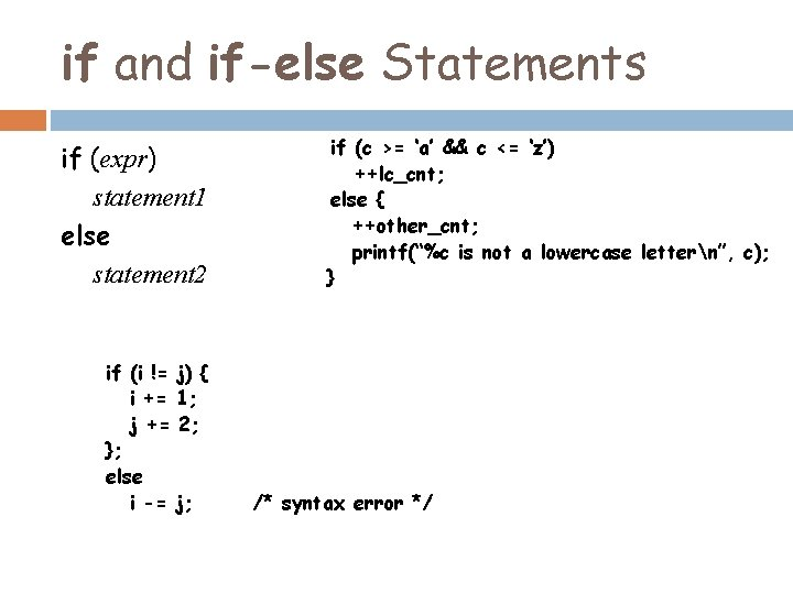 if and if-else Statements if (expr) statement 1 else statement 2 if (i !=
