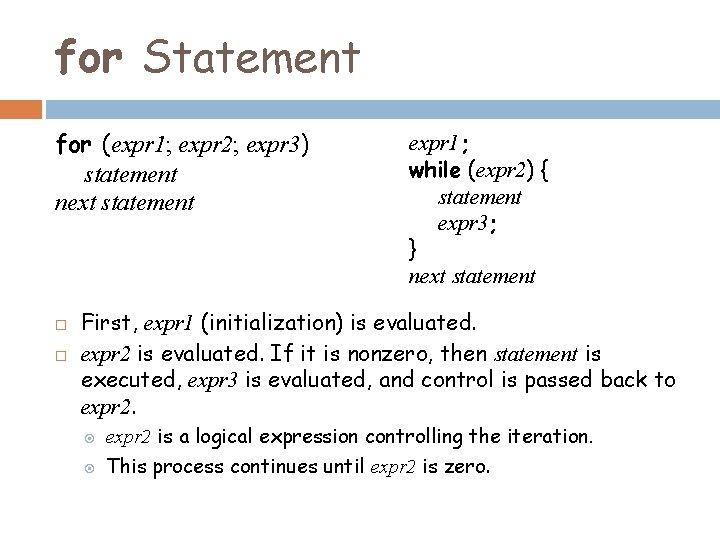for Statement for (expr 1; expr 2; expr 3) statement next statement expr 1;