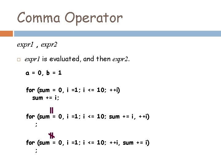 Comma Operator expr 1 , expr 2 expr 1 is evaluated, and then expr