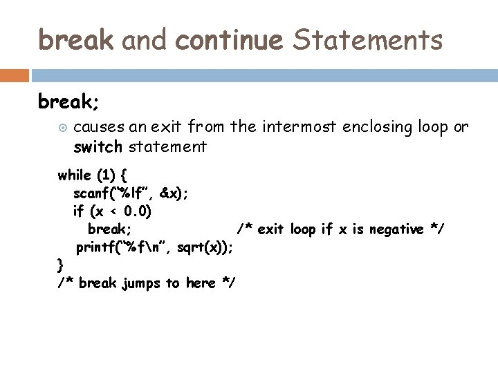 break and continue Statements break; causes an exit from the intermost enclosing loop or