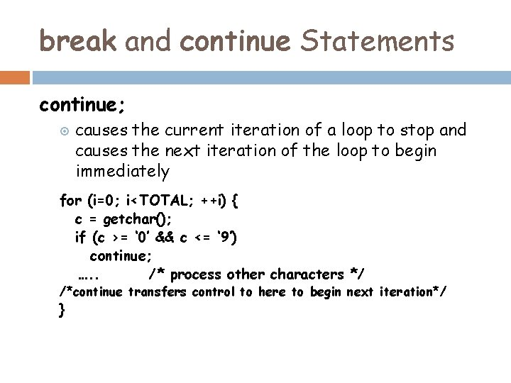 break and continue Statements continue; causes the current iteration of a loop to stop
