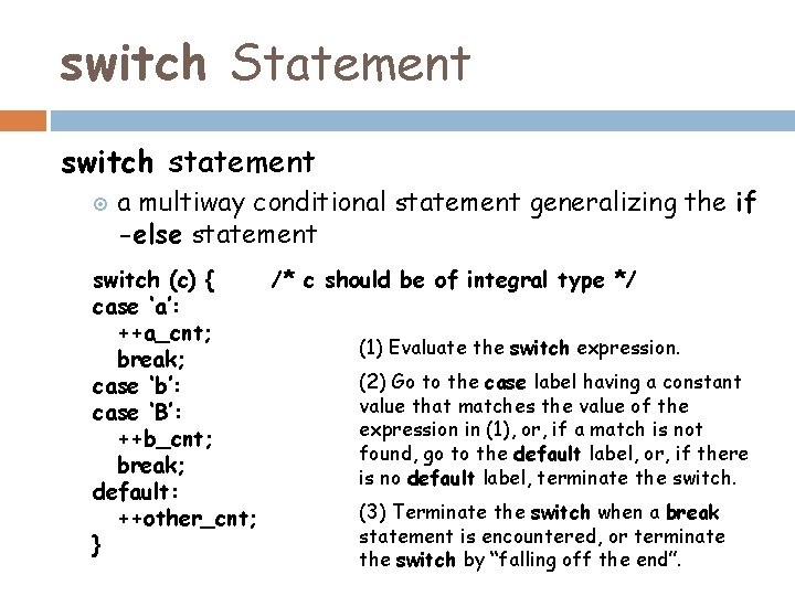 switch Statement switch statement a multiway conditional statement generalizing the if -else statement switch
