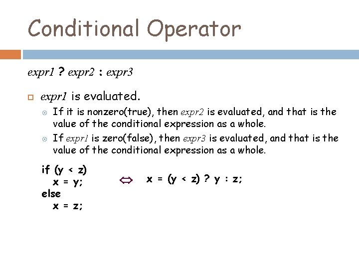 Conditional Operator expr 1 ? expr 2 : expr 3 expr 1 is evaluated.