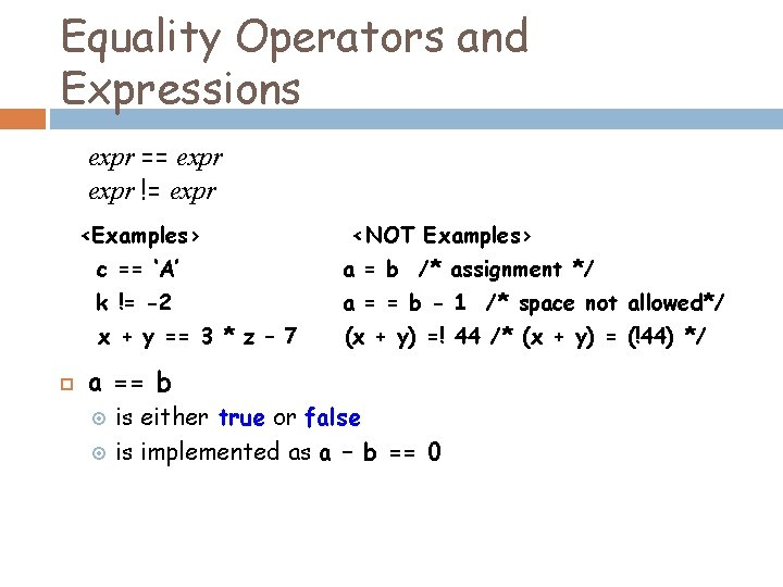 Equality Operators and Expressions expr == expr != expr <Examples> <NOT Examples> c ==