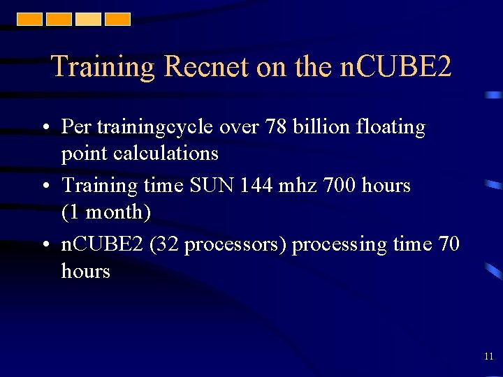 Training Recnet on the n. CUBE 2 • Per trainingcycle over 78 billion floating
