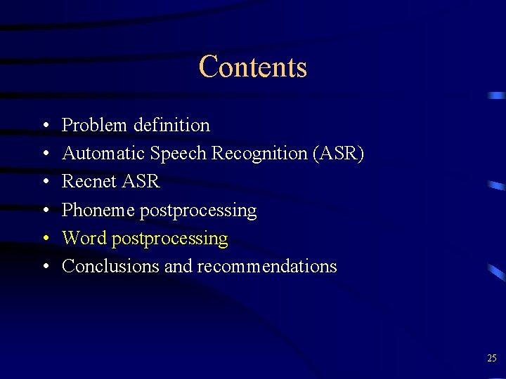 Contents • • • Problem definition Automatic Speech Recognition (ASR) Recnet ASR Phoneme postprocessing