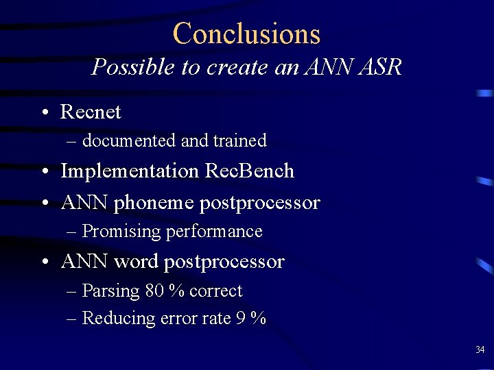 Conclusions Possible to create an ANN ASR • Recnet – documented and trained •