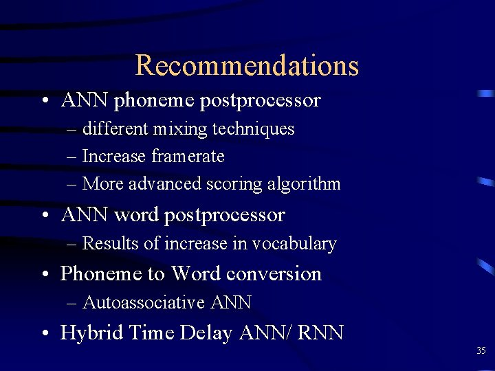 Recommendations • ANN phoneme postprocessor – different mixing techniques – Increase framerate – More