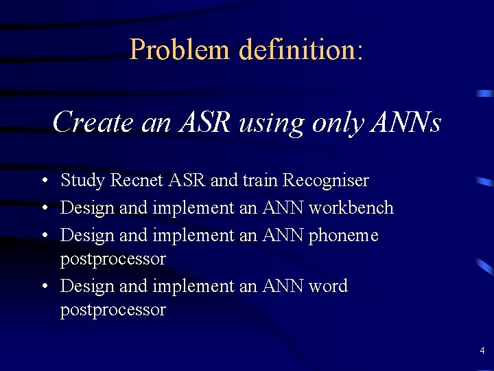 Problem definition: Create an ASR using only ANNs • Study Recnet ASR and train