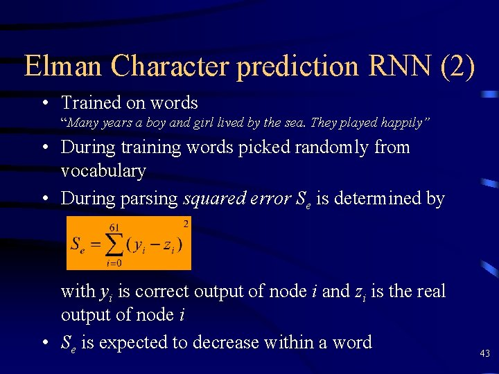 """Elman Character prediction RNN (2) • Trained on words """"Many years a boy and"""