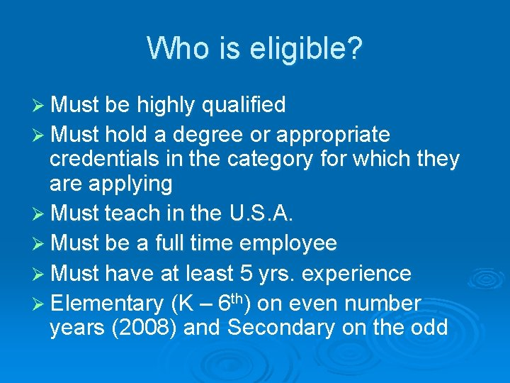 Who is eligible? Ø Must be highly qualified Ø Must hold a degree or