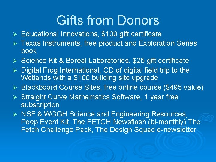 Gifts from Donors Ø Ø Ø Ø Educational Innovations, $100 gift certificate Texas Instruments,
