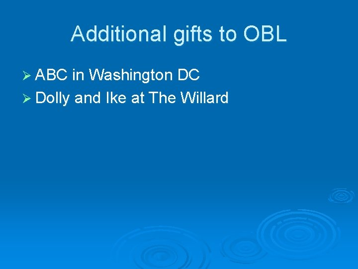 Additional gifts to OBL Ø ABC in Washington DC Ø Dolly and Ike at