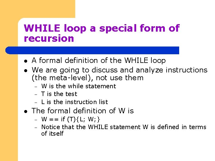 WHILE loop a special form of recursion l l A formal definition of the