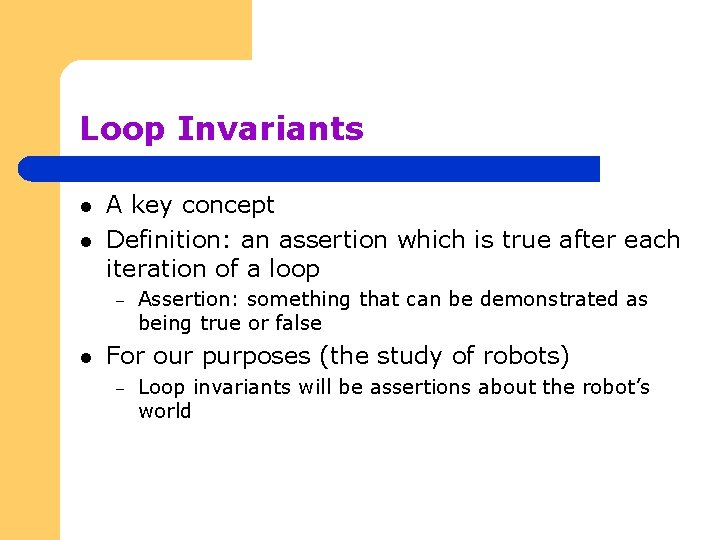 Loop Invariants l l A key concept Definition: an assertion which is true after