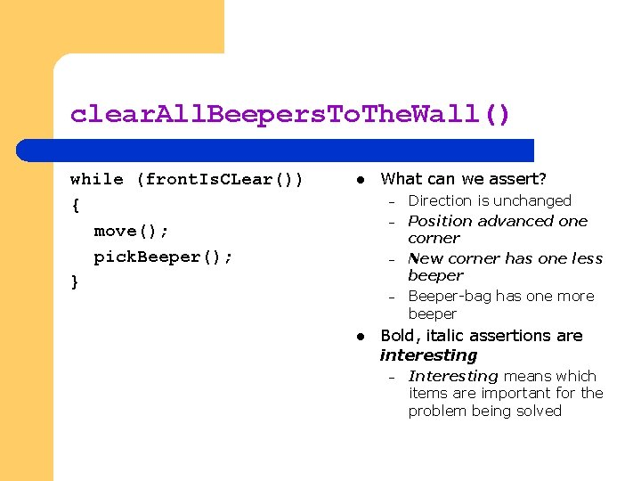 clear. All. Beepers. To. The. Wall() while (front. Is. CLear()) { move(); pick. Beeper();