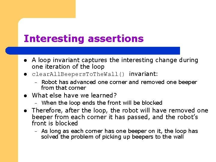 Interesting assertions l l A loop invariant captures the interesting change during one iteration