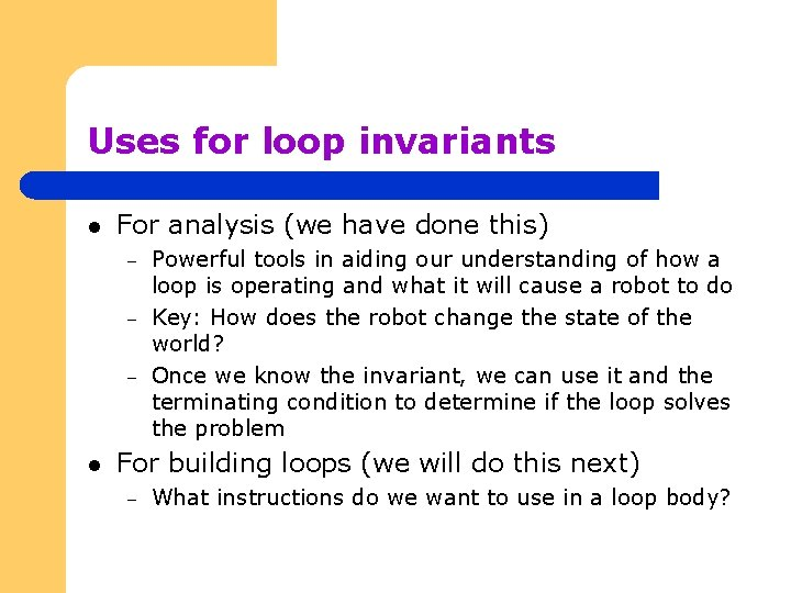 Uses for loop invariants l For analysis (we have done this) – – –