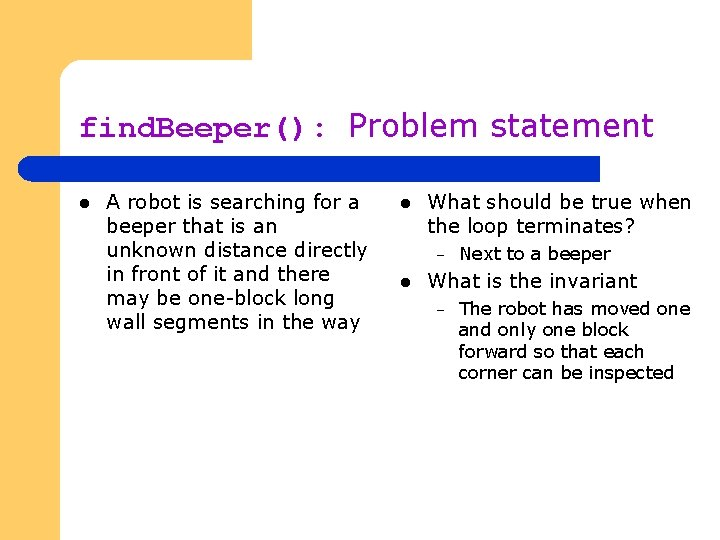 find. Beeper(): Problem statement l A robot is searching for a beeper that is