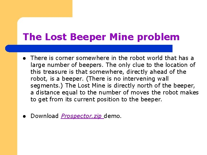 The Lost Beeper Mine problem l There is corner somewhere in the robot world