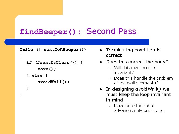 find. Beeper(): Second Pass While (! next. To. ABeeper()) { if (front. Is. Clear())