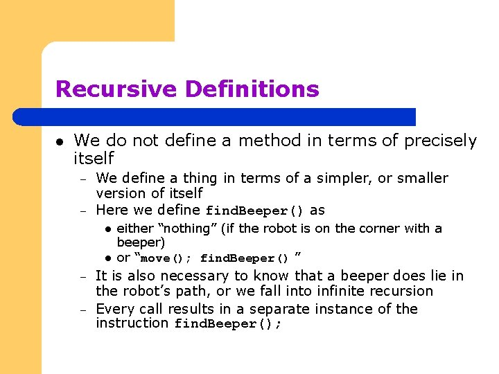 Recursive Definitions l We do not define a method in terms of precisely itself