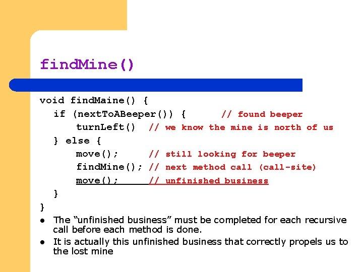 find. Mine() void find. Maine() { if (next. To. ABeeper()) { // found beeper