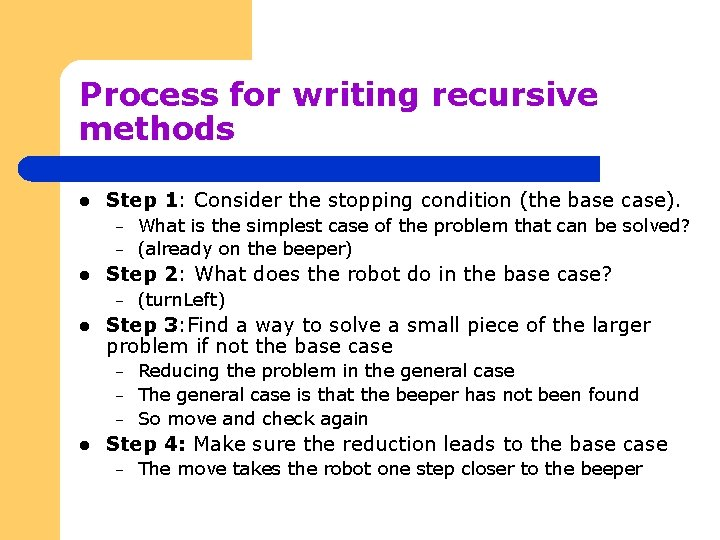 Process for writing recursive methods l Step 1: Consider the stopping condition (the base