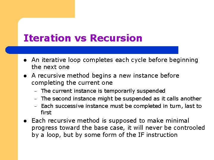 Iteration vs Recursion l l An iterative loop completes each cycle before beginning the