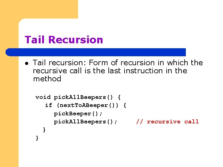 Tail Recursion l Tail recursion: Form of recursion in which the recursive call is
