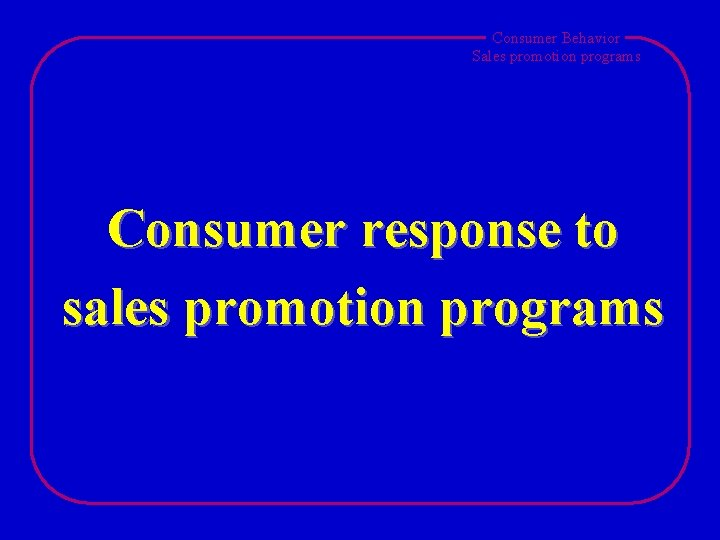 Consumer Behavior Sales promotion programs Consumer response to sales promotion programs
