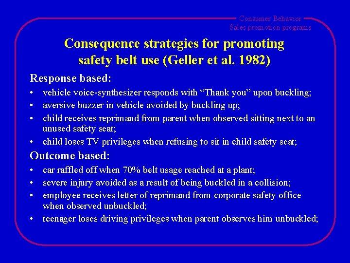 Consumer Behavior Sales promotion programs Consequence strategies for promoting safety belt use (Geller et