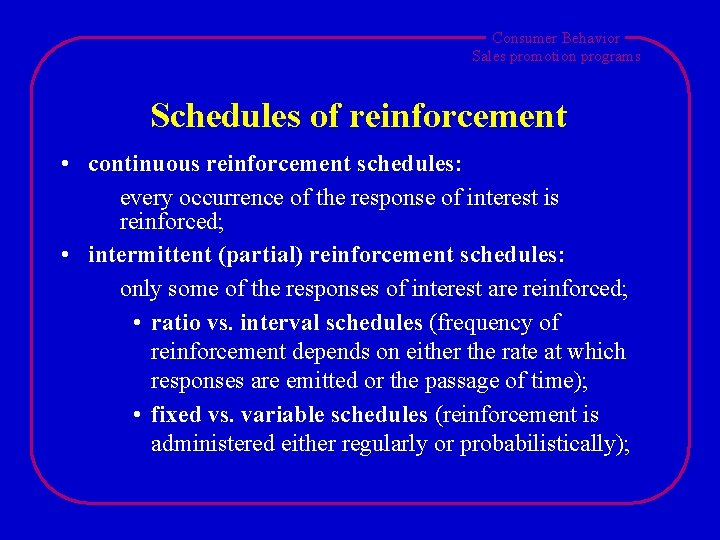 Consumer Behavior Sales promotion programs Schedules of reinforcement • continuous reinforcement schedules: every occurrence