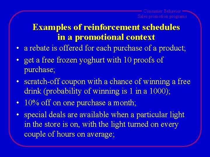 Consumer Behavior Sales promotion programs Examples of reinforcement schedules in a promotional context •