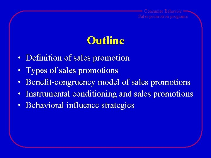 Consumer Behavior Sales promotion programs Outline • • • Definition of sales promotion Types