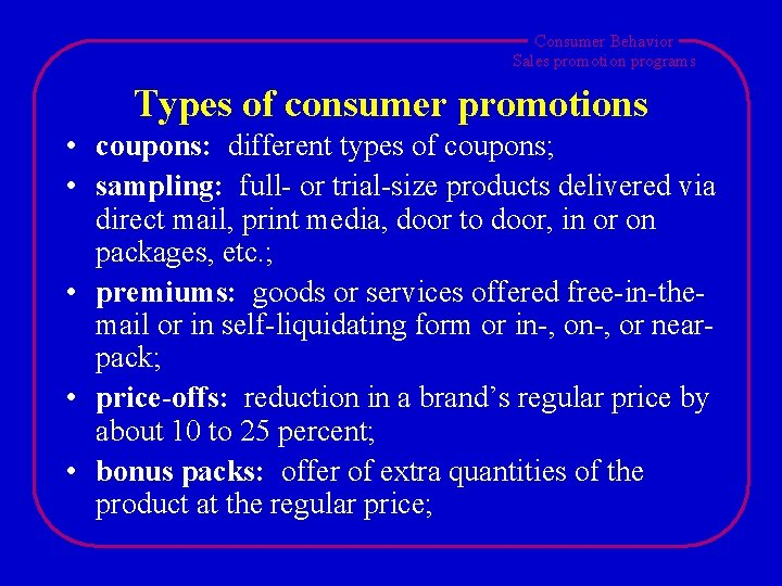 Consumer Behavior Sales promotion programs Types of consumer promotions • coupons: different types of