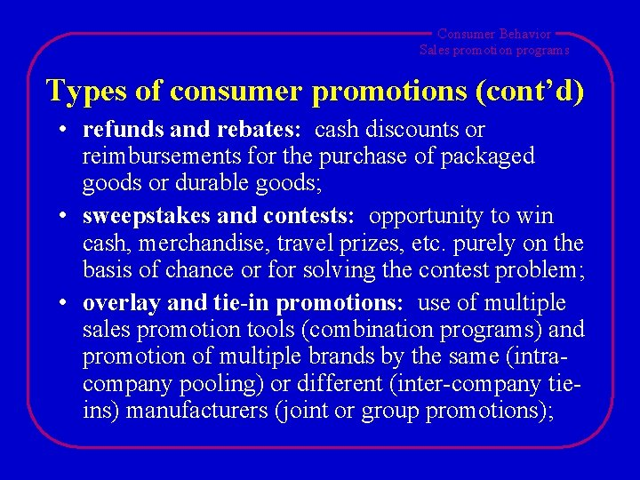 Consumer Behavior Sales promotion programs Types of consumer promotions (cont'd) • refunds and rebates:
