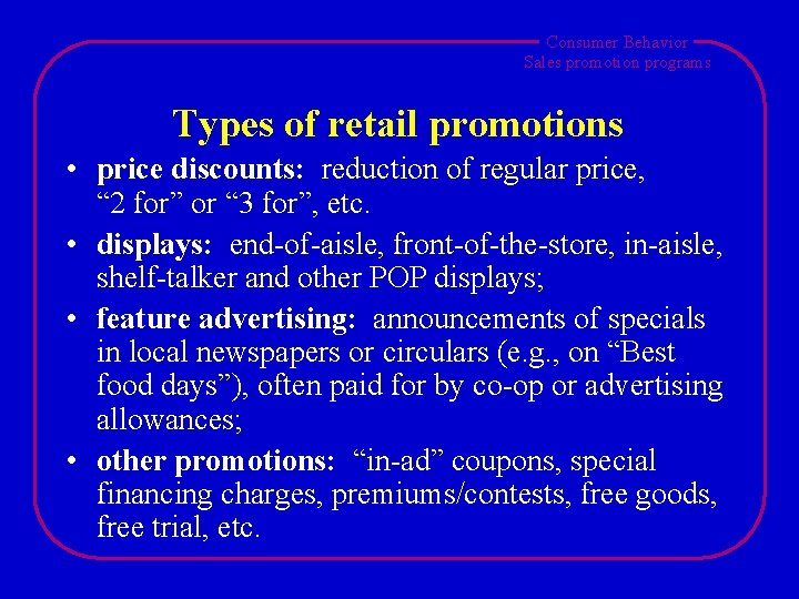 Consumer Behavior Sales promotion programs Types of retail promotions • price discounts: reduction of