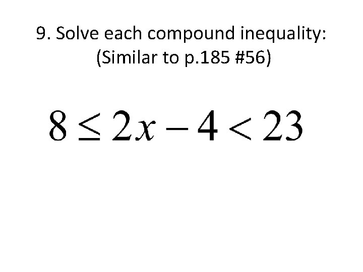9. Solve each compound inequality: (Similar to p. 185 #56)