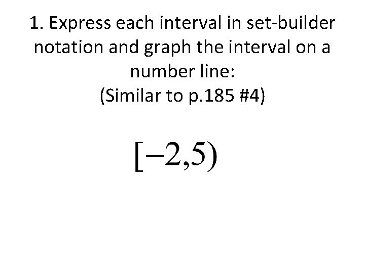 1. Express each interval in set-builder notation and graph the interval on a number